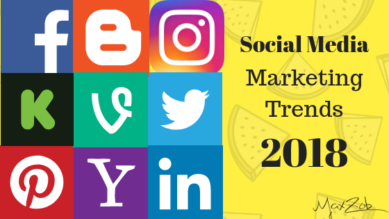 10 Social Media Marketing Trends For 2018