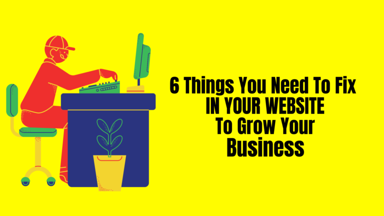 6 Things You Need To Fix In Your Website To Grow Your Business